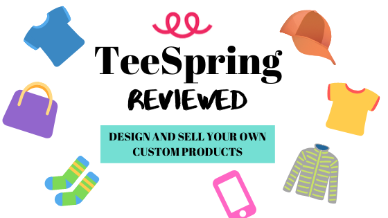 TeeSpring Review 2020 – The Best Free Platform to Start a Print on Demand Business