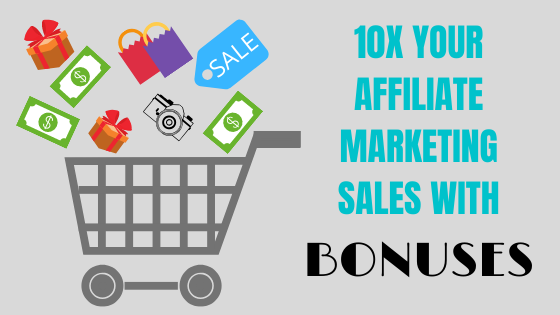 10x your affiliate marketing sales with bonuses