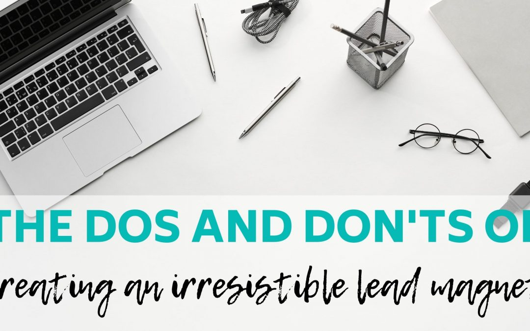 The Dos and Don'ts of Creating a Lead Magnet That Converts